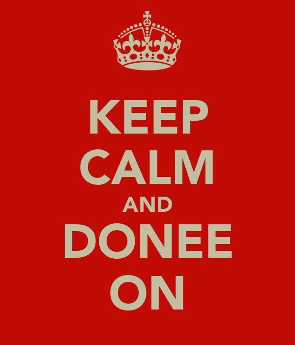 KEEP CALM AND DONEE ON