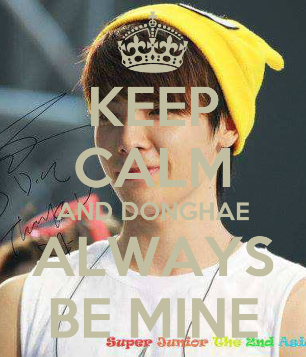 KEEP CALM AND DONGHAE ALWAYS BE MINE