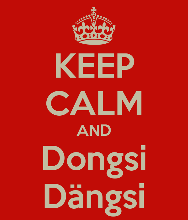 KEEP CALM AND Dongsi Dängsi