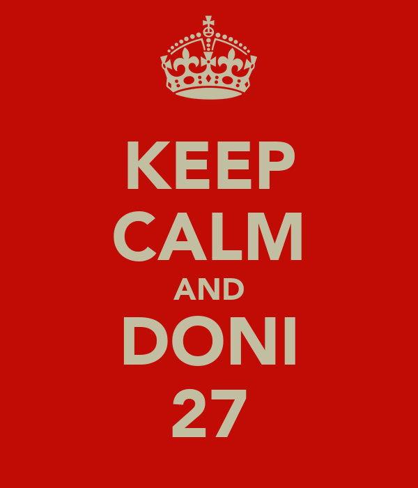 KEEP CALM AND DONI 27