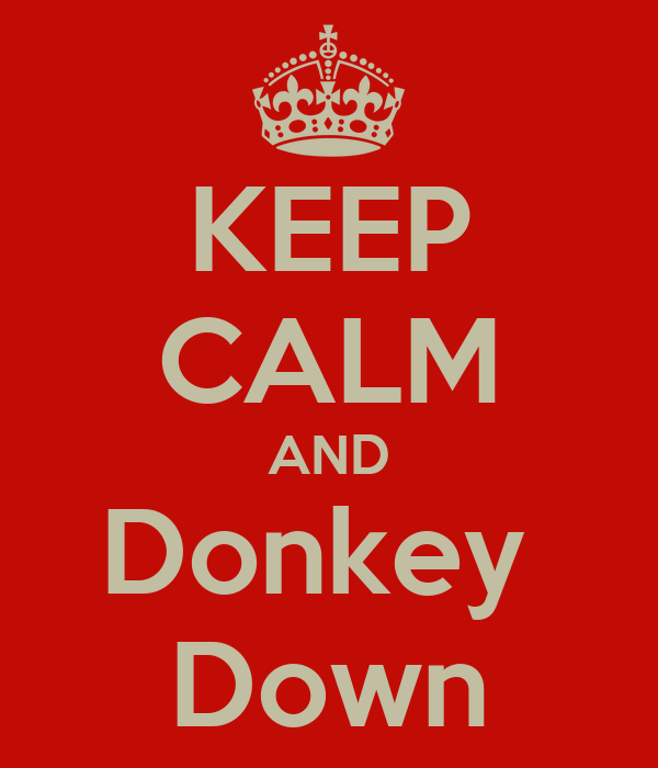 KEEP CALM AND Donkey  Down