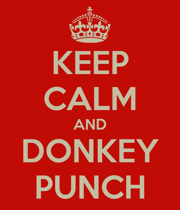 KEEP CALM AND DONKEY PUNCH