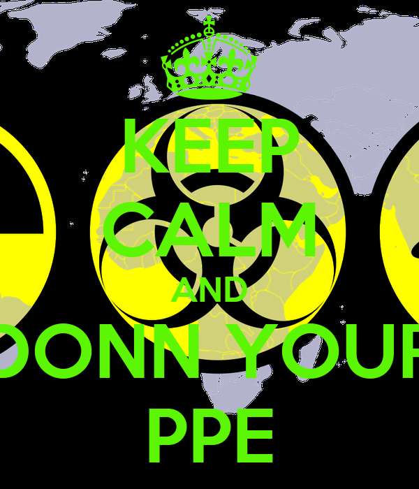 KEEP CALM AND DONN YOUR PPE