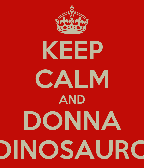 KEEP CALM AND DONNA DINOSAURO