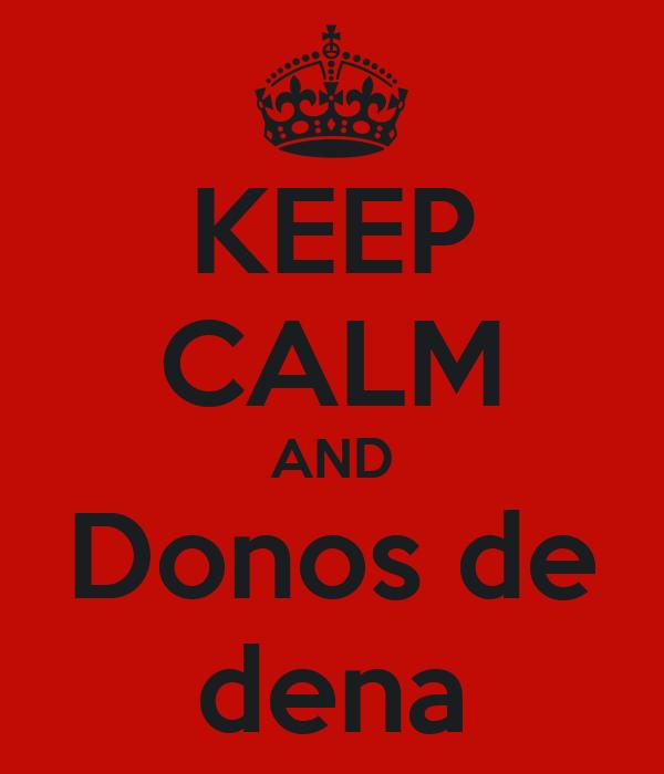 KEEP CALM AND Donos de dena