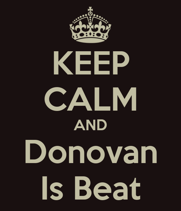 KEEP CALM AND Donovan Is Beat