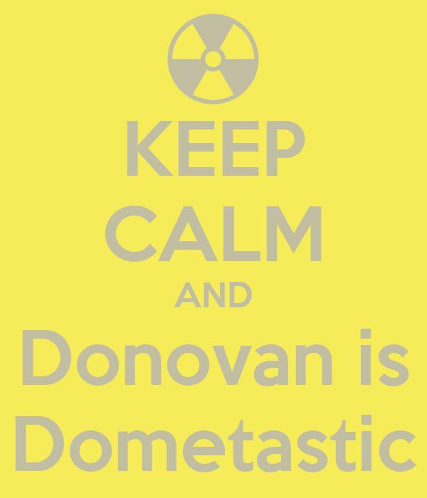 KEEP CALM AND Donovan is Dometastic