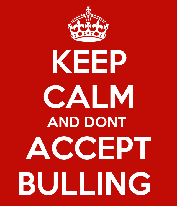 KEEP CALM AND DONT  ACCEPT BULLING