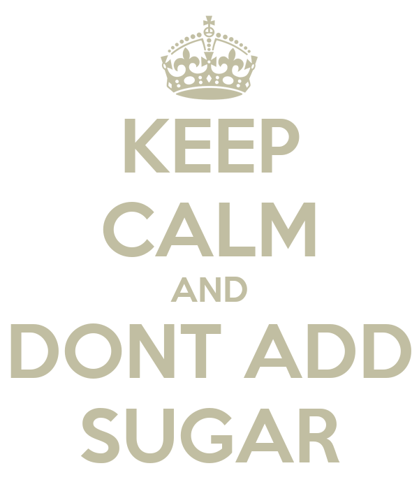 KEEP CALM AND DONT ADD SUGAR