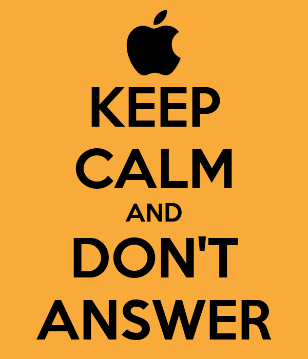 KEEP CALM AND DON'T ANSWER