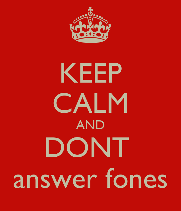 KEEP CALM AND DONT  answer fones