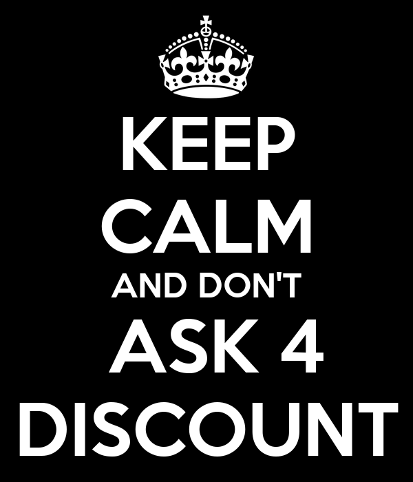 KEEP CALM AND DON'T  ASK 4 DISCOUNT