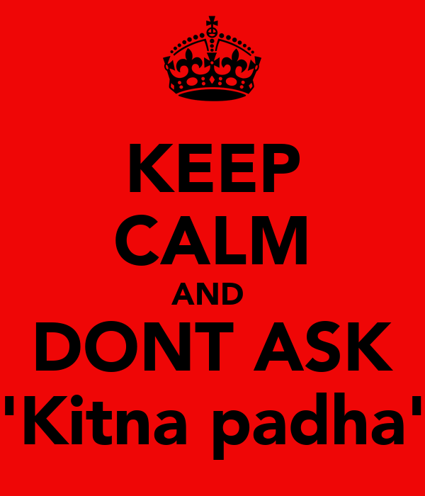 KEEP CALM AND  DONT ASK ''Kitna padha''