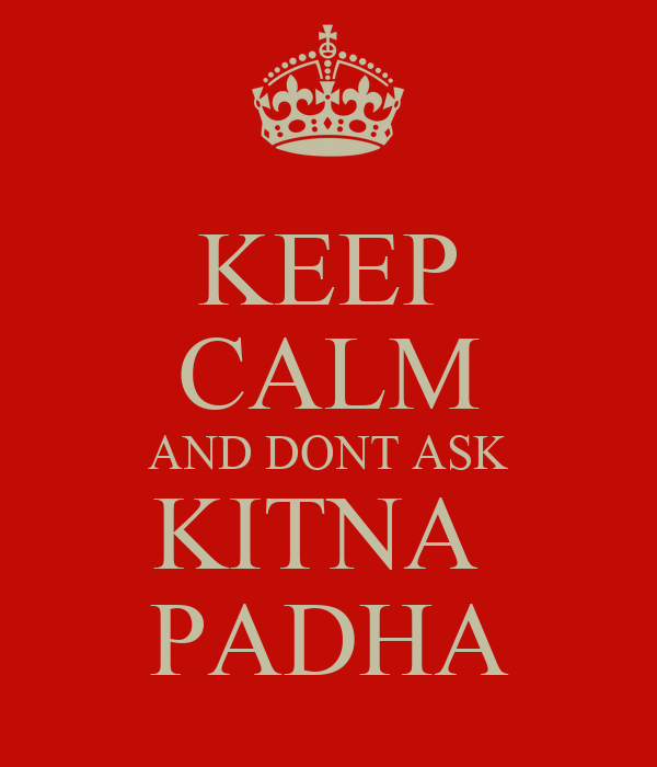KEEP CALM AND DONT ASK KITNA  PADHA