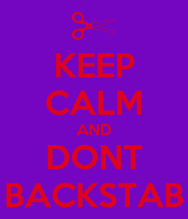 KEEP CALM AND DONT BACKSTAB