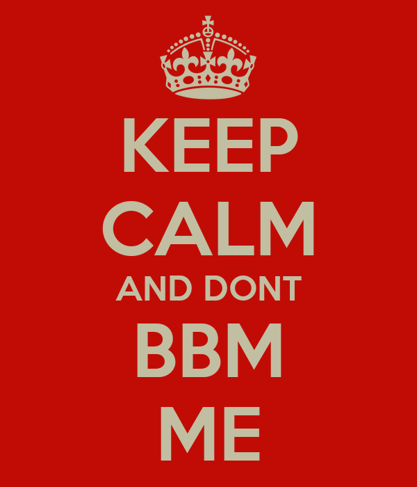 KEEP CALM AND DONT BBM ME