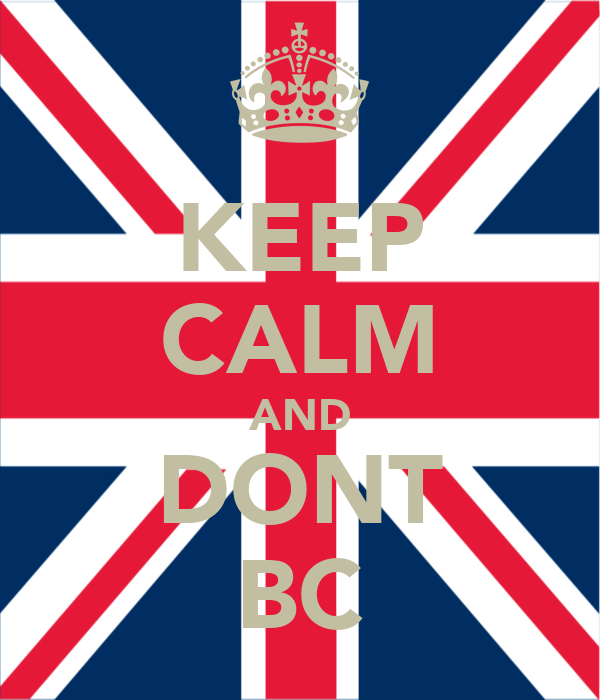 KEEP CALM AND DONT BC