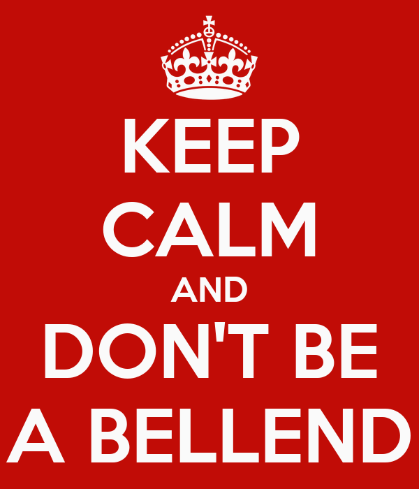 KEEP CALM AND DON'T BE A BELLEND