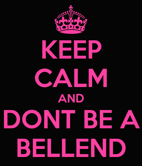 KEEP CALM AND DONT BE A BELLEND