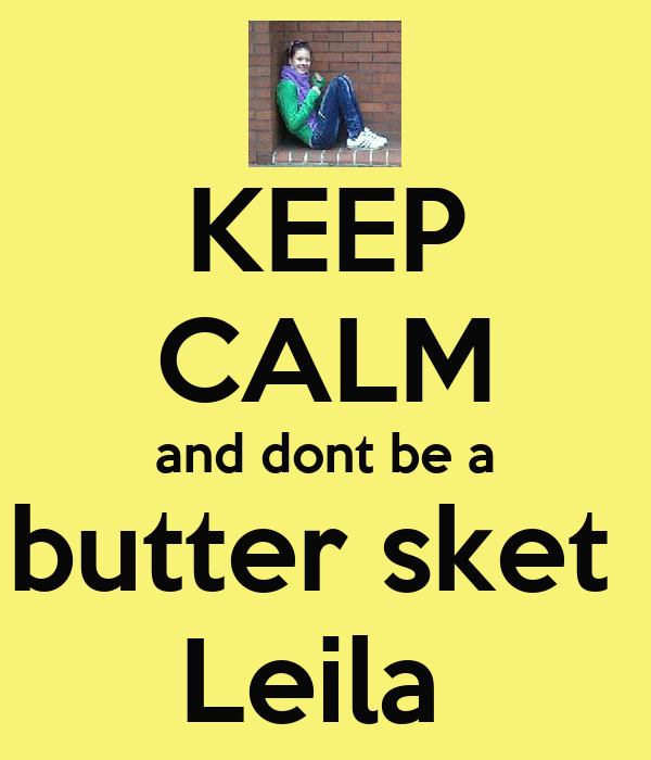 KEEP CALM and dont be a butter sket  Leila