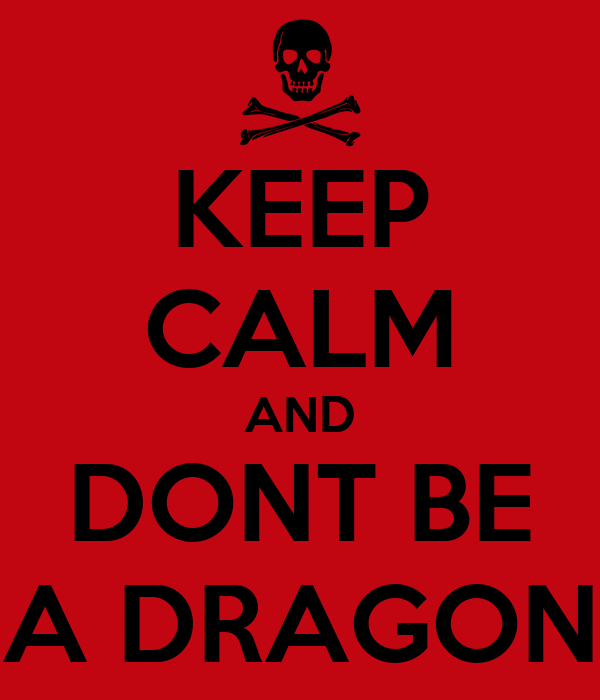 KEEP CALM AND DONT BE A DRAGON