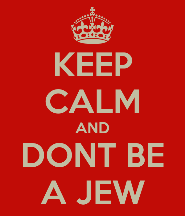 KEEP CALM AND DONT BE A JEW