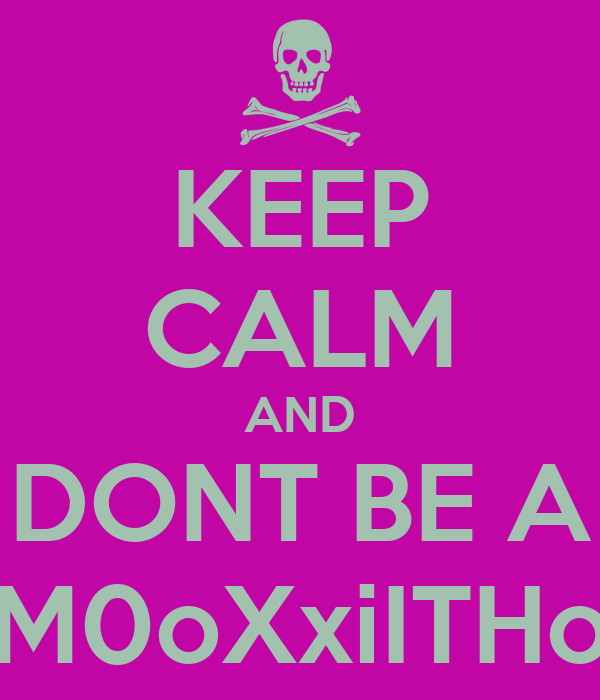 KEEP CALM AND DONT BE A M0oXxiITHo