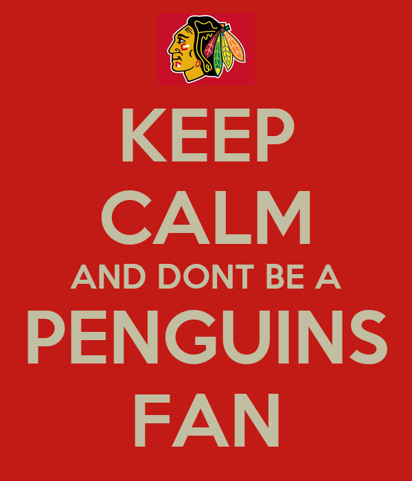 KEEP CALM AND DONT BE A PENGUINS FAN