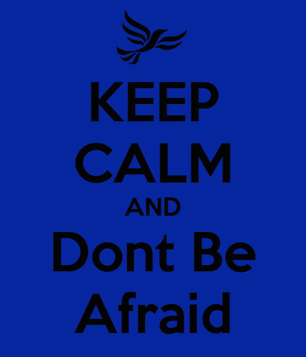 KEEP CALM AND Dont Be Afraid