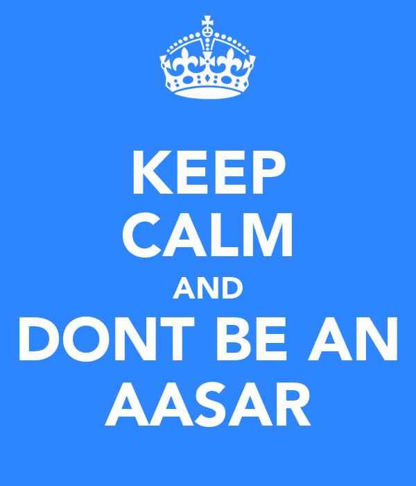 KEEP CALM AND DONT BE AN AASAR