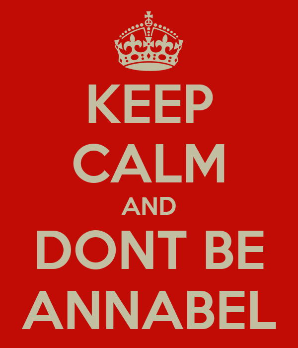 KEEP CALM AND DONT BE ANNABEL