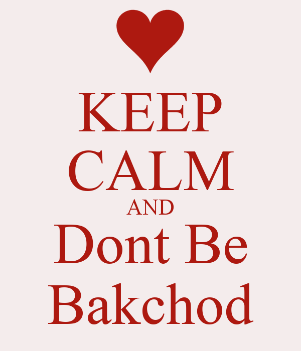 KEEP CALM AND Dont Be Bakchod