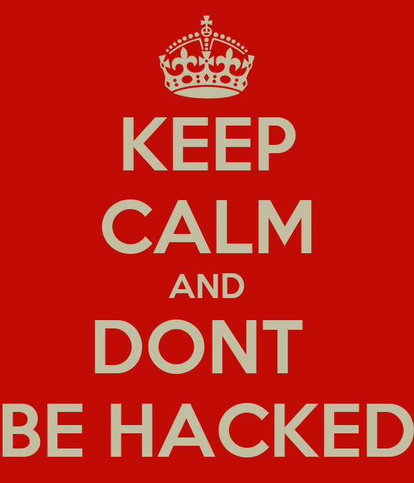 KEEP CALM AND DONT  BE HACKED