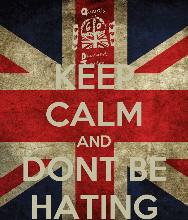 KEEP CALM AND DONT BE HATING