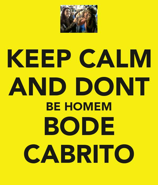 KEEP CALM AND DONT BE HOMEM BODE CABRITO
