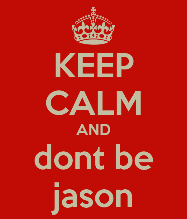 KEEP CALM AND dont be jason