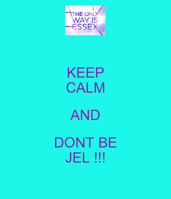 KEEP CALM AND DONT BE JEL !!!