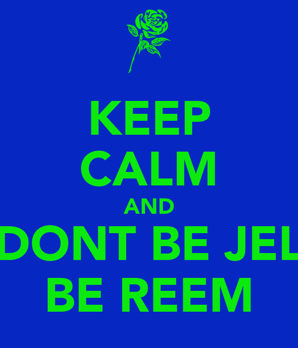 KEEP CALM AND DONT BE JEL BE REEM