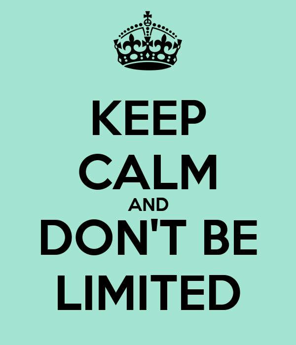 KEEP CALM AND DON'T BE LIMITED