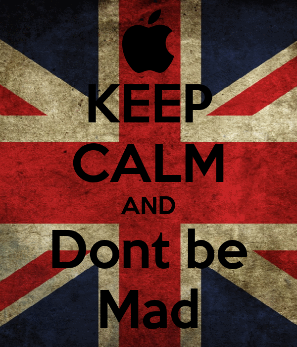 KEEP CALM AND Dont be Mad