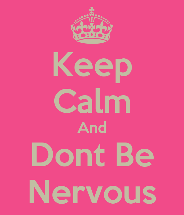 Keep Calm And Dont Be Nervous