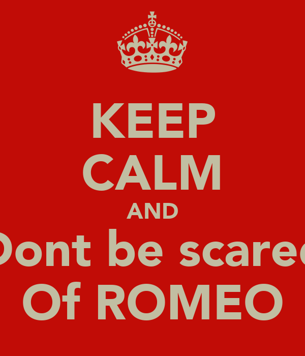 KEEP CALM AND Dont be scared Of ROMEO