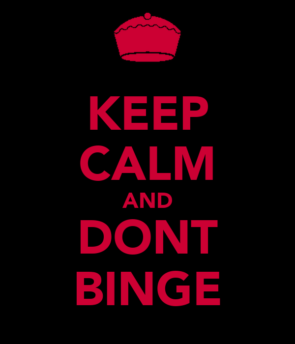 KEEP CALM AND DONT BINGE