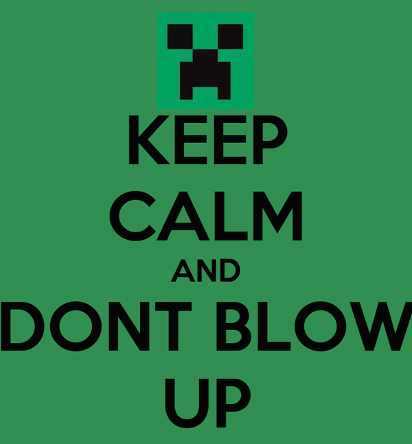 KEEP CALM AND DONT BLOW UP