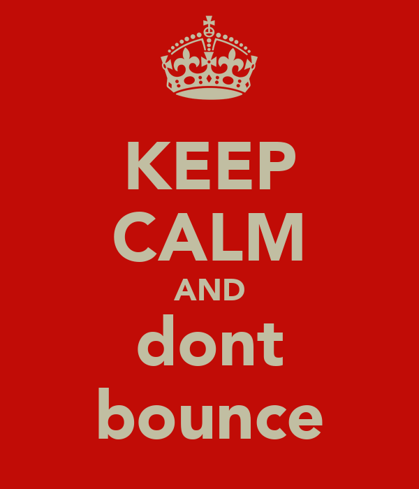 KEEP CALM AND dont bounce