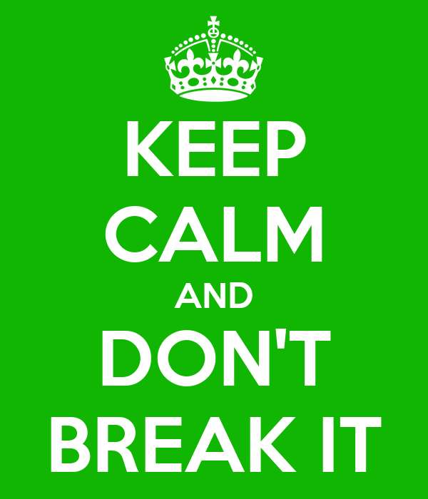 KEEP CALM AND DON'T BREAK IT