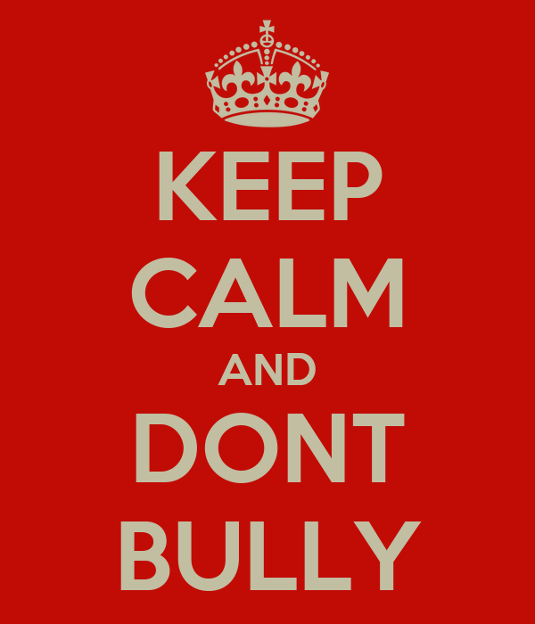 KEEP CALM AND DONT BULLY