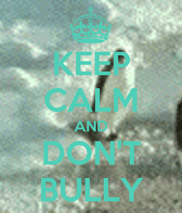 KEEP CALM AND DON'T BULLY