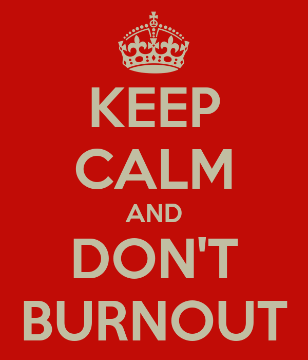 KEEP CALM AND DON'T BURNOUT