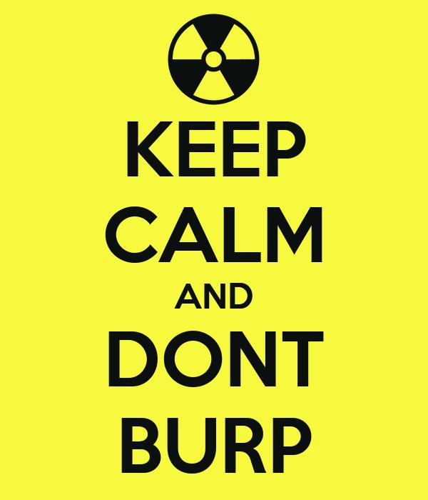 KEEP CALM AND DONT BURP